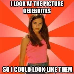 Jealous Girl - I look at the picture celebrites  so I could look like them