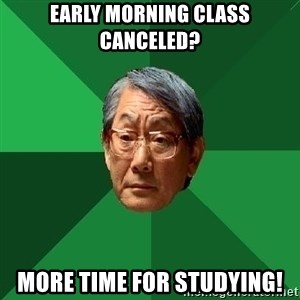 High Expectations Asian Father - Early morning class canceled? More time for studying!