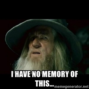 no memory gandalf - I have no memory of this...