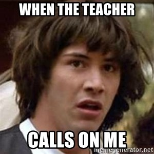 Conspiracy Keanu - when the teacher calls on me