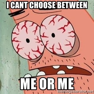 Patrick - i cant choose between me or me