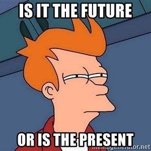 Futurama Fry - Is it the future or is the present
