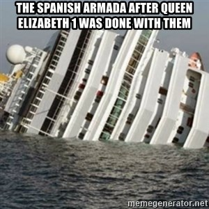 Sunk Cruise Ship - The Spanish Armada after Queen Elizabeth 1 was done with them
