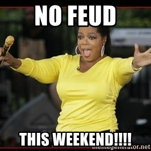 Overly-Excited Oprah!!!  - NO Feud This Weekend!!!!