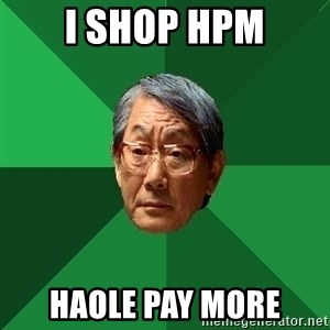 High Expectations Asian Father - I shop HPM Haole Pay More