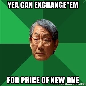 """High Expectations Asian Father - Yea can exchange""""em For price of new one"""