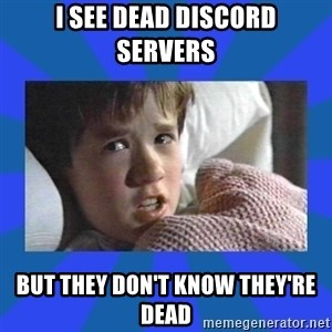 i see dead people - I see dead discord servers But they don't know they're dead