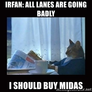 i should buy a boat cat - Irfan: All lanes are going badly  I should buy midas