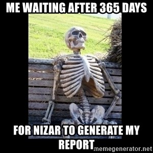 Still Waiting - ME WAITING after 365 DAYS for NIZAR to Generate My Report