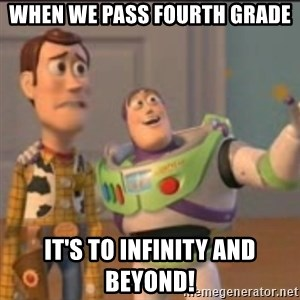Buzz - When we pass fourth grade it's to infinity and beyond!