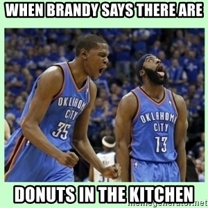 durant harden - When Brandy says there are donuts in the kitchen