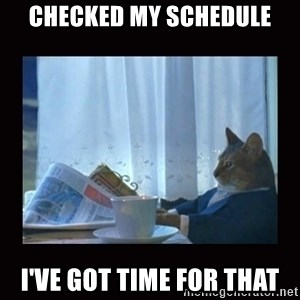 i should buy a boat cat - checked my schedule i've got time for that