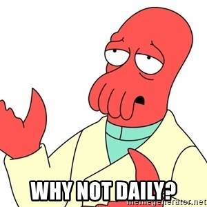 Why not zoidberg? - Why not daily?