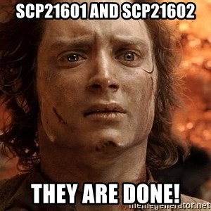 Frodo  - scp21601 and scp21602 They are done!