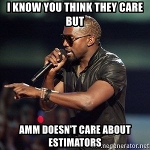 Kanye - I KNOW YOU THINK THEY CARE BUT AMM DOESN'T CARE ABOUT ESTIMATORS
