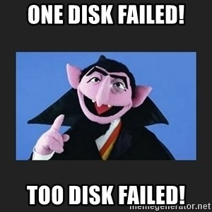 The Count from Sesame Street - One disk failed! Too disk failed!