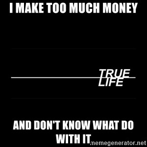 MTV True Life - I Make too much money and don't know what do with it