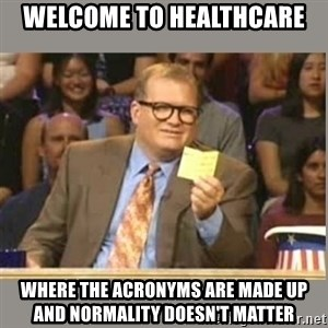 Welcome to Whose Line - welcome to healthcare where the acronyms are made up and normality doesn't matter