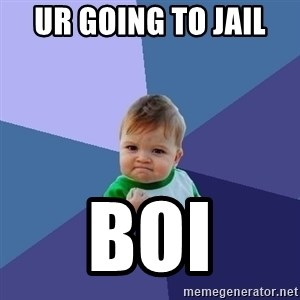 Success Kid - Ur going to jail  boi