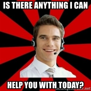 Call Center Craig  - Is there anything I can  help you with today?