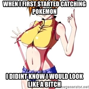 pokemon GIRL - when i first started catching pokemon i didint know i would look like a bitch