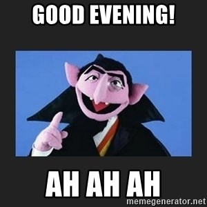 The Count from Sesame Street - good evening! ah ah ah