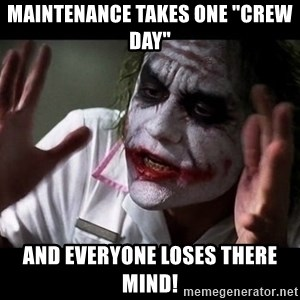 """joker mind loss - MAINTENANCE TAKES ONE """"CREW DAY"""" AND EVERYONE LOSES THERE MIND!"""