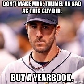 Justin Verlander - Don't make Mrs. Thumel as sad as this guy did. buy a yearbook.