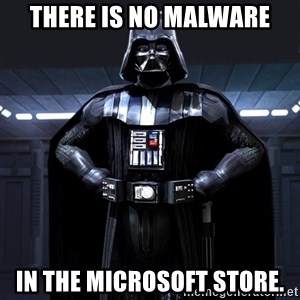 Darth Vader - There is no malware in the Microsoft store.