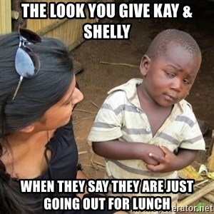 Skeptical 3rd World Kid - The look you give kay & shelly When they say they are just going out for lunch