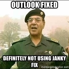 Baghdad Bob - Outlook fixed definitely not using janky fix
