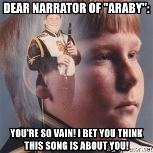 "PTSD Clarinet Boy - Dear narrator of ""Araby"": You're so vain! I bet you think this song is about you!"