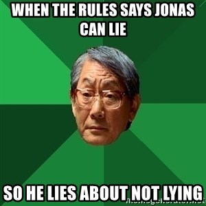 High Expectations Asian Father - When the rules says Jonas can lie  So he lies about not Lying
