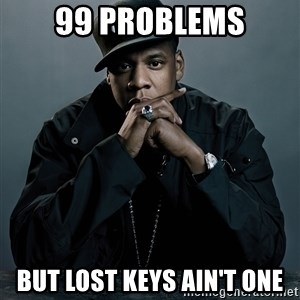Jay Z problem - 99 PROBLEMS BUT LOST KEYS AIN'T ONE