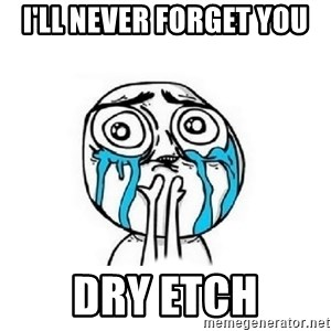 Crying face - I'll never forget you  Dry Etch