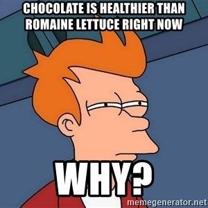 Futurama Fry - Chocolate is healthier than Romaine Lettuce right now Why?