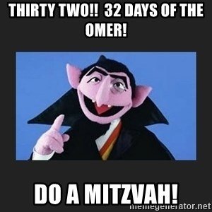 The Count from Sesame Street - Thirty Two!!  32 Days of the Omer! Do A Mitzvah!