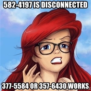 Hipster Ariel - 582-4197 is disconnected 377-5584 or 357-6430 works