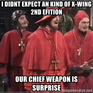 spanish inquisition - I didnt expect an kind of X-Wing 2ND EFITION Our chief weapon is surprise