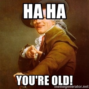 Joseph Ducreux - Ha Ha You're old!