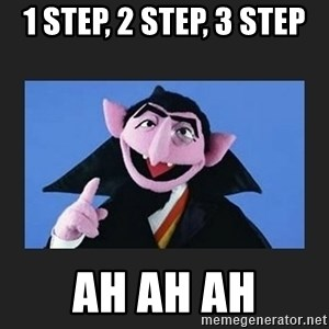The Count from Sesame Street - 1 Step, 2 Step, 3 Step AH AH AH