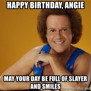 Gay Richard Simmons - HAPPY BIRTHDAY, ANGIE MAY YOUR DAY BE FULL OF SLAYER AND SMILES