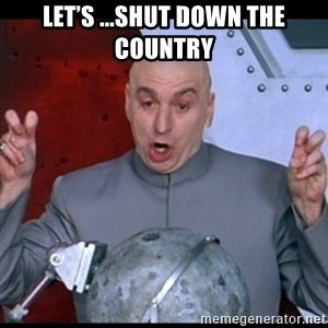 dr. evil quote - Let's ...shut down the country