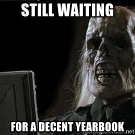 OP will surely deliver skeleton - still waiting for a decent yearbook