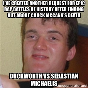 Stoner Stanley - I've created another request for Epic Rap Battles of History after finding out about Chuck McCann's death Duckworth vs Sebastian Michaelis