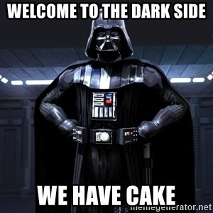 Darth Vader - Welcome to the dark side We have cake
