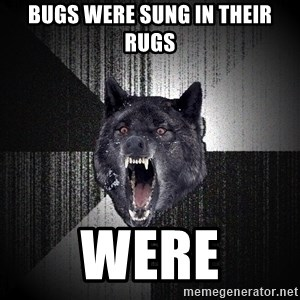 Insanity Wolf - Bugs were sung in their rugs were