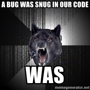 Insanity Wolf - a bug was snug in our code was