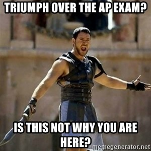 GLADIATOR - triumph over the AP exam? is this not why you are here?