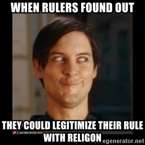 Tobey_Maguire - When Rulers found out they could legitimize their rule with religon